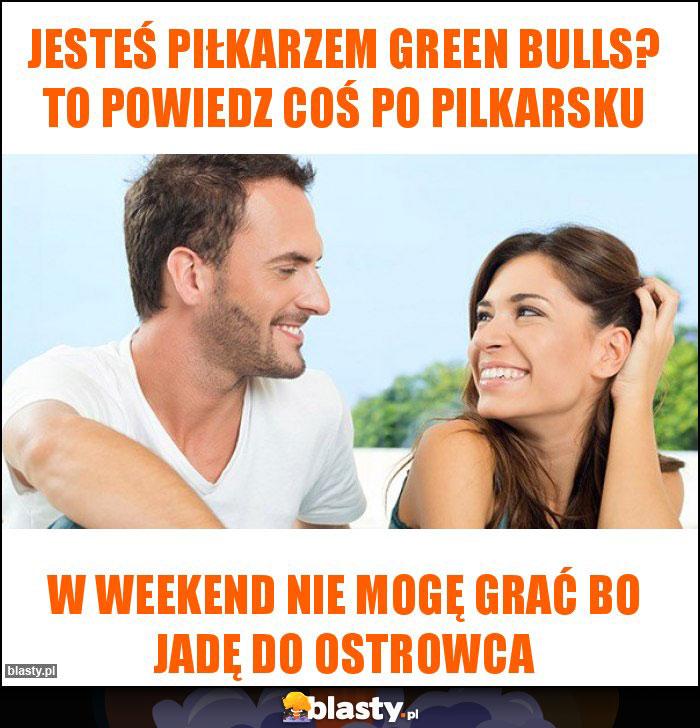 Jesteś Piłkarzem Green Bulls? To powiedz coś po pilkarsku