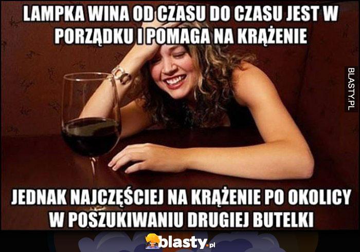 Lampka wina od czasu do czasu jest w porządku i pomaga na krążenie, jednak najczęściej na krążęnie po okoliczy w poszukiwaniu drugiej butelki
