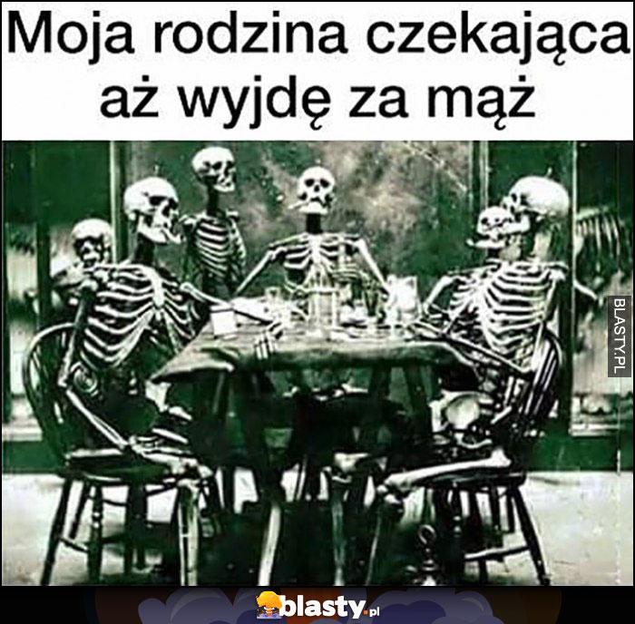 Moja rodzina czekająca aż wyjdę za mąż szkielety kościotrupy