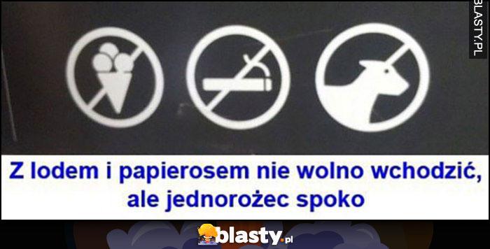 Z lodem i papierosem nie wolno wchodzić, ale jednorożec spoko zakazy