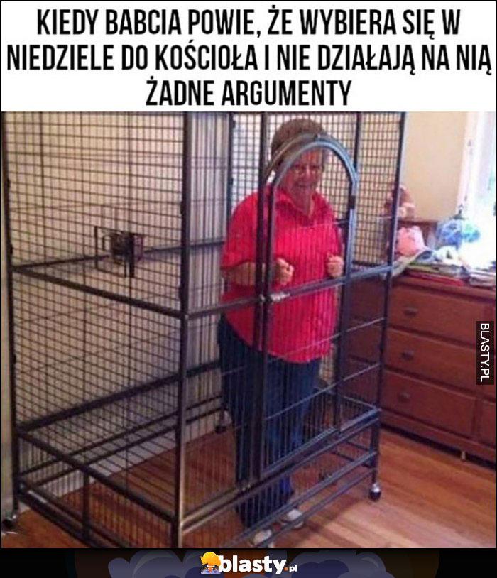 Babcia zamknięta w klatce - kiedy babcia powie, że wybiera się w niedzielę do kościoła i nie działają na nią żadne argumenty