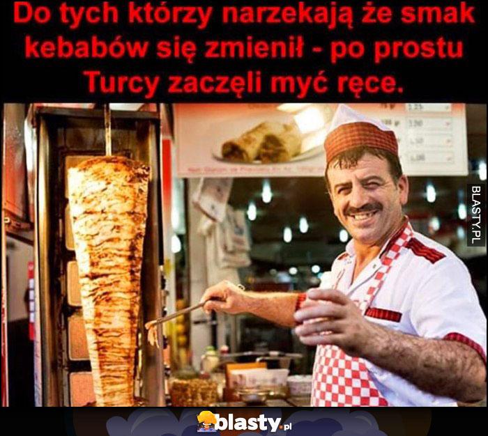 Do narzekających, że smak kebabów się zmienił - po prostu Turcy zaczęli myć ręce