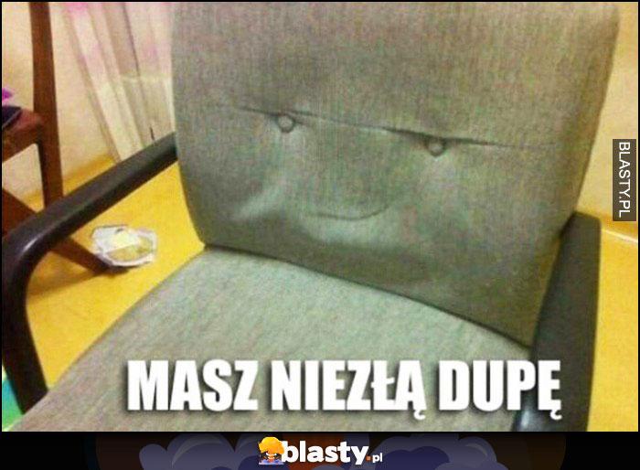 Fotel krzesło masz niezłą dupę odciśnięta mina cwaniaka