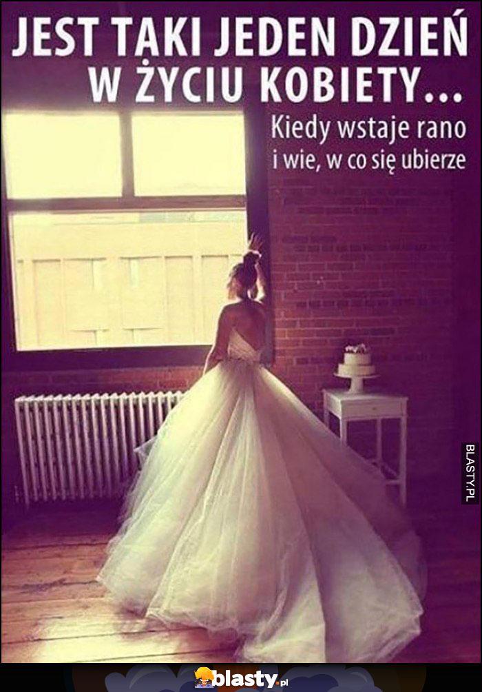 Jest taki jeden dzień w życiu kobiety kiedy wstaje rano i wie w co się ubierze ślub suknia ślubna