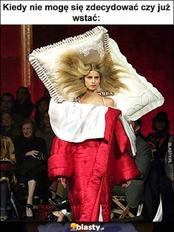 Kiedy nie mogę się zdecydować czy już wstać wybieg mody kreacja na łóżko