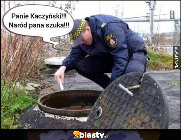 Panie Kaczyński naród pana szuka. Straż miejska zagląda do kanału studzienki kanalizacyjnej