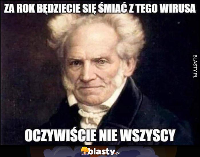 Schopenhauer Za rok będziecie się śmiać z tego wirusa, oczywiście nie wszyscy cytat