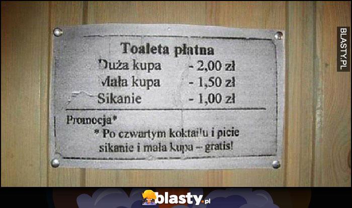 Toaleta płatna duża kupa 2zł, mała kupa 1,5zł, sikanie 1zł, promocja po czwartym koktajlu sikanie i mała kupa gratis