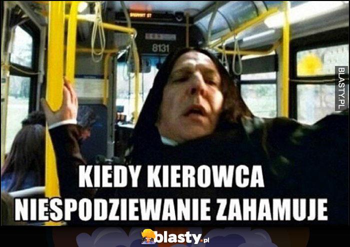 Kiedy kierowca autobusu niespodziewanie zahamuje Snape Harry Potter