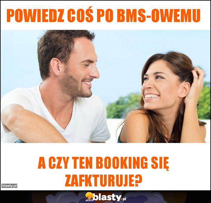 POwiedz coś po BMS-owemu