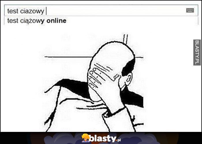 Test ciążowy online wynik wyszukiwania Google facepalm