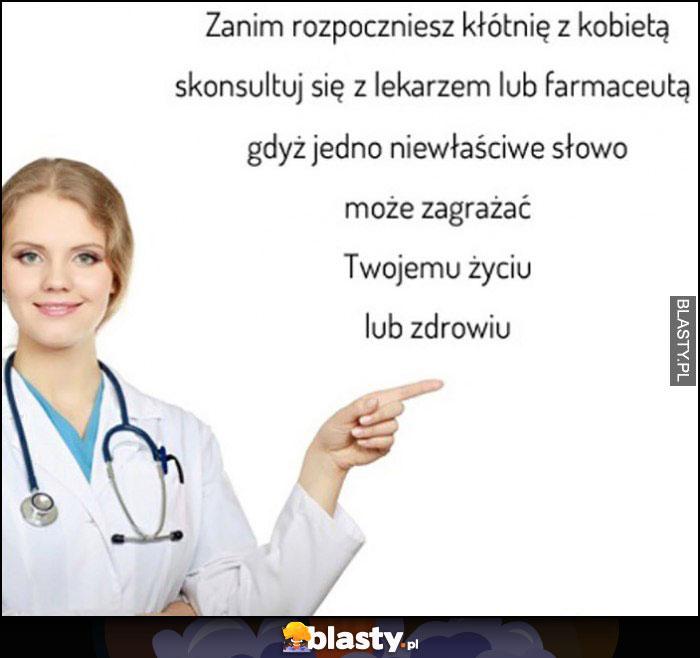 Zanim rozpoczniesz kłótnię z kobietą kontaktuj się z lekarzem lub farmaceutą gdyż jedno niewłaście słowo może zagrażać Twojemu życiu lub zdrowiu