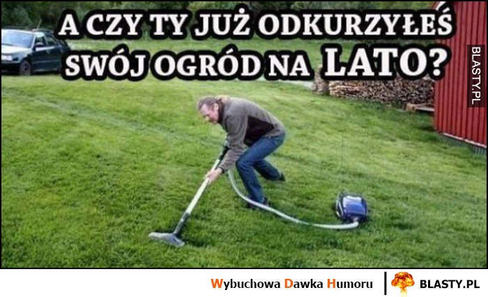 A czy Ty już odkurzyłeś swój ogród na lato?