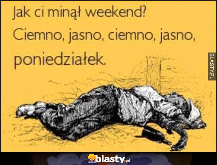 Jak ci minął weekend? Ciemno, jasno, ciemno, jasno, poniedziałek