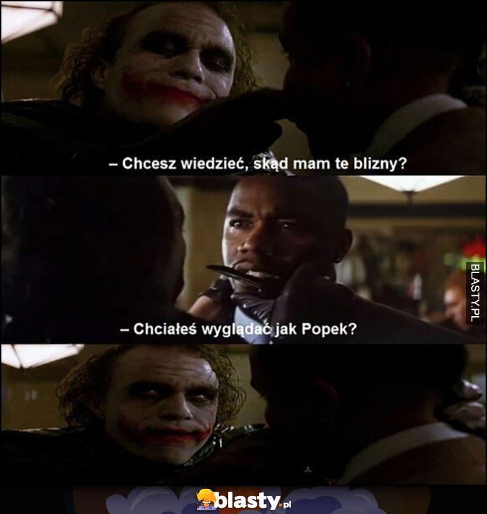Joker: chcesz wiedzieć skąd mam te blizny? Chciałeś wyglądać jak Popek?