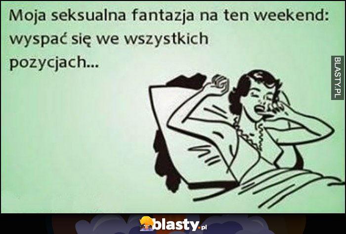 Moja fantazja na ten weekend: wyspać się we szystkich pozycjach