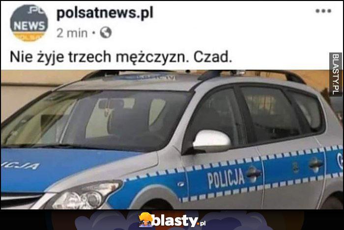 Nie żyje trzech mężczyzn, czad. Wiadomość Polsat News