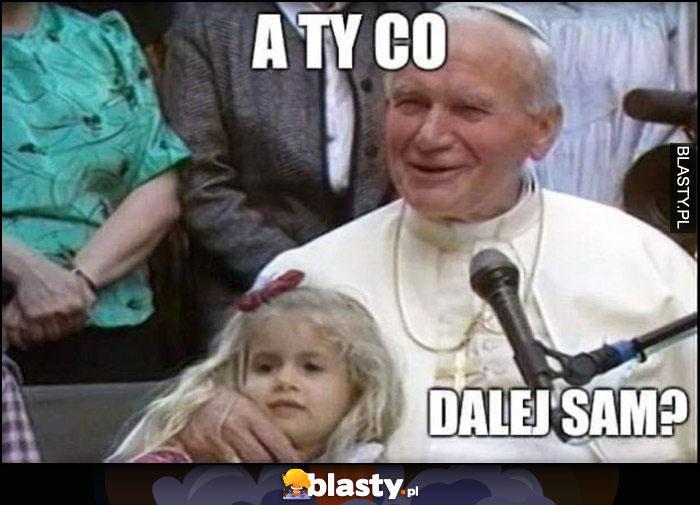 Papież Jan Paweł II z dziewczynką, a Ty co dalej sam?
