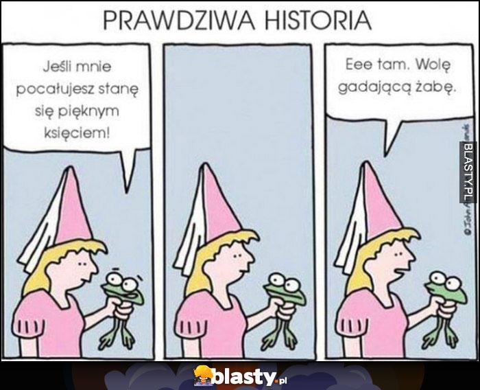 Prawdziwa historia księżniczka żaba, jeśli mnie pocałujesz stanę się pięknym księciem, e tam, wolę gadającą żabę