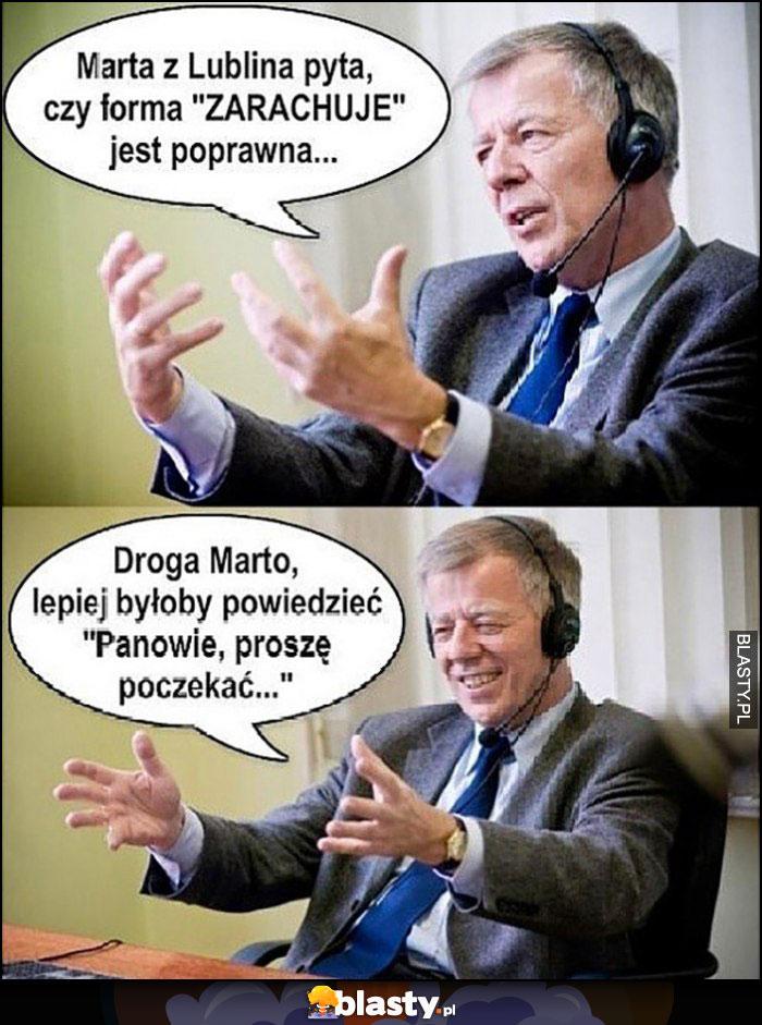Profesor Miodek Marta z Lublina pyta czy forma zarachuje jest poprawna, droga Marto lepiej byłoby powiedzieć