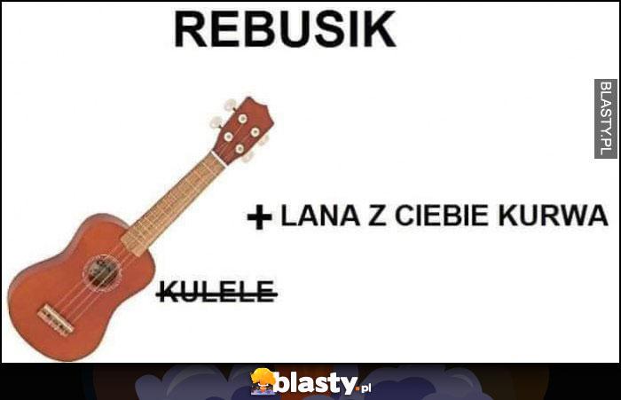 Rebusik ukulele ulana z Ciebie kurna rebus
