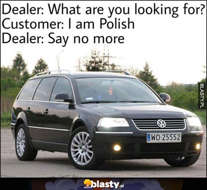 Sprzedawca: jakiego auta pan szuka? Klient: jestem Polakiem, sprzedawca: nie mów nic więcej Volkswagen Passat B5 kombi