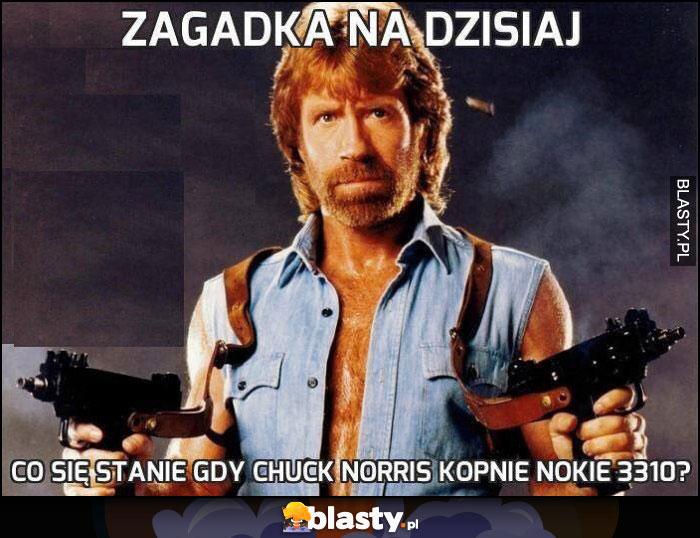 Zagadka na dzisiaj co się stanie gdy Chuck Norris kopnie Nokię 3310?