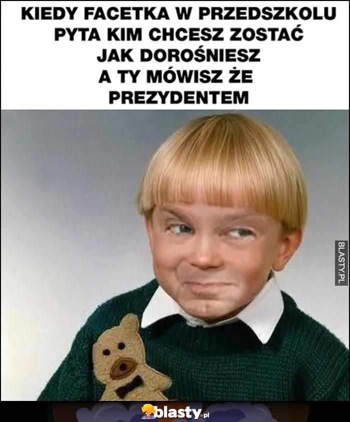 Andrzej Duda dzieciak, kiedy facetka w przedszkolu pyta kim chcesz zostać jak dorośniesz, a Ty mówisz że prezydentem