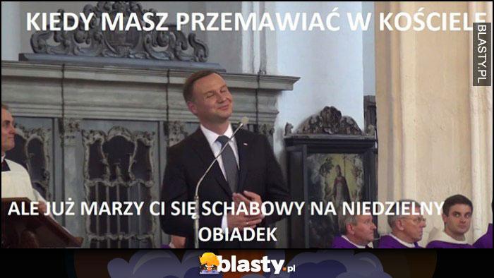 Andrzej Duda kiedy masz przemawiać w kościele, ale już marzy ci się schabowy na niedzielny obiadek