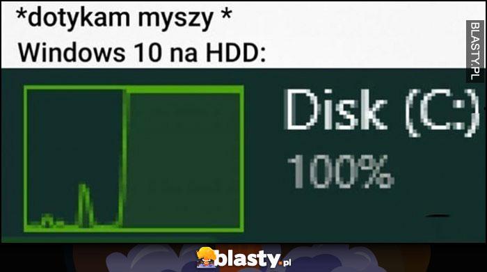 Dotykam myszy, Windows 10 na HDD 100% obciążenia
