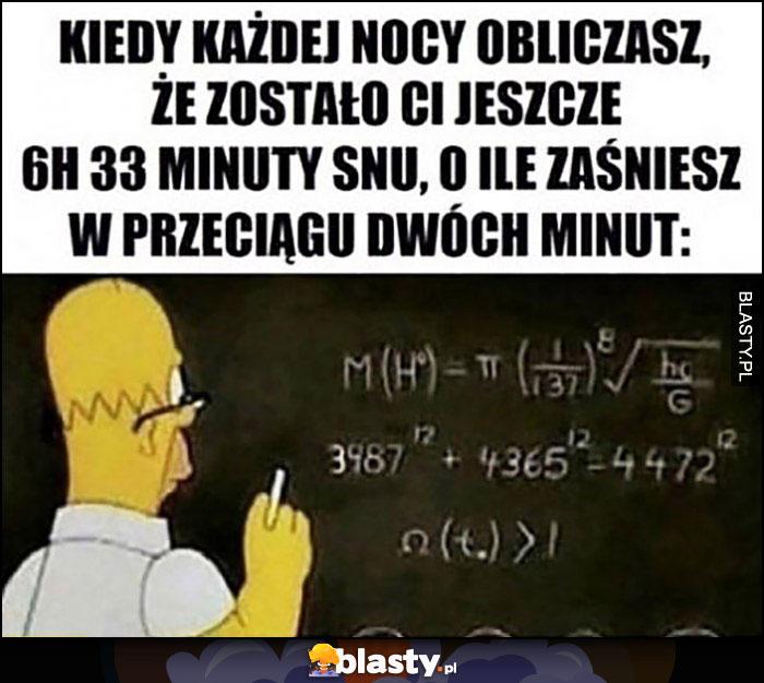 Homer Simpson kiedy każdej nocy obliczasz, że zostało Ci jeszcze 6h 33 minuty snu o ile zaśniesz w przeciągu dwóch minut