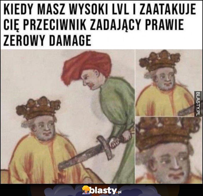 Kiedy masz wysoki LVL i zaatakuje Cię przeciwnik zadający prawie zerowy damage