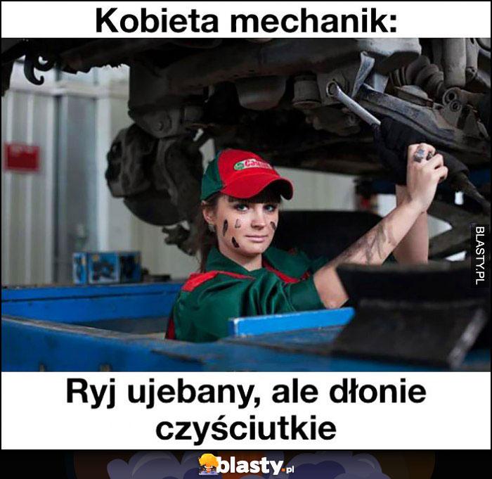 Kobieta mechanik ryj uwalony ale dłonie czyściutkie