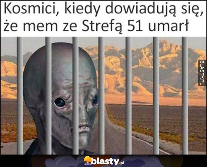 Kosmici kiedy dowiadują się, że mem ze Strefą 51 umarł