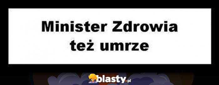 Minister Zdrowia też umrze ostrzeżenie informacja