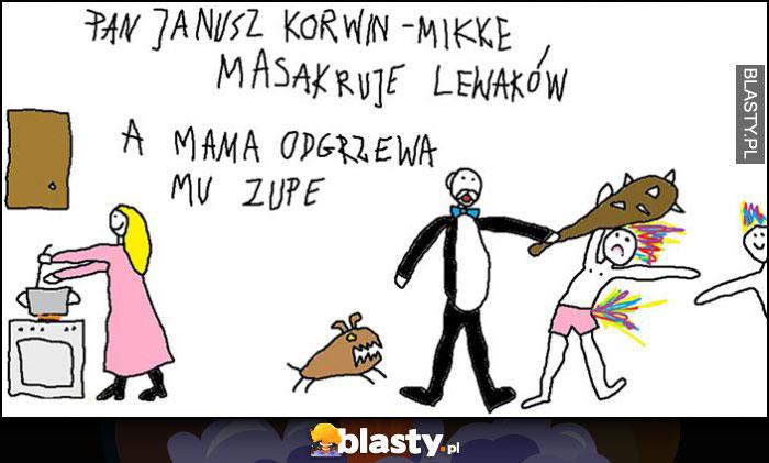 Pan Janusz Korwin-Mikke masakruje lewaków a mama odgrzewa mu zupę rysunek dziecka