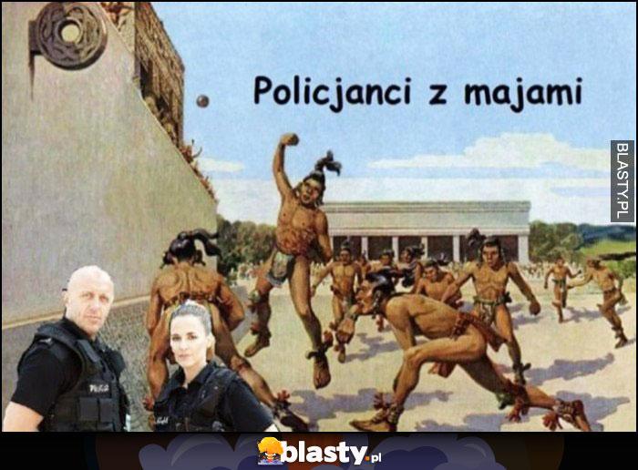 Policjanci z Majami dosłownie Majowie