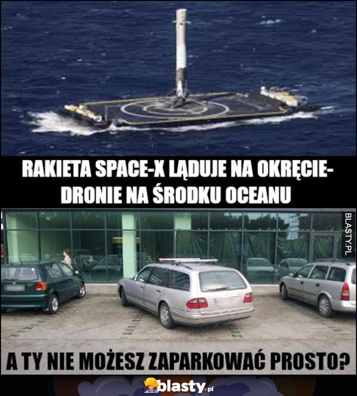 Rakieta SpaceX ląduje na okręcie-dronie na środku oceanu, a Ty nie możesz zaparkować prosto?