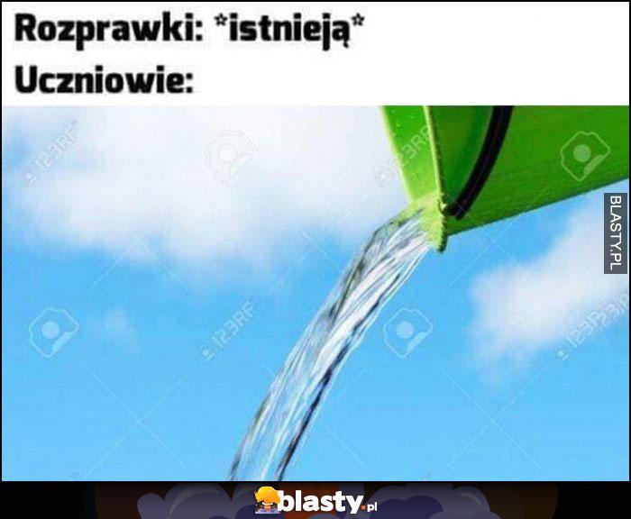Rozprawki: istnieją, uczniowie: leją wodę