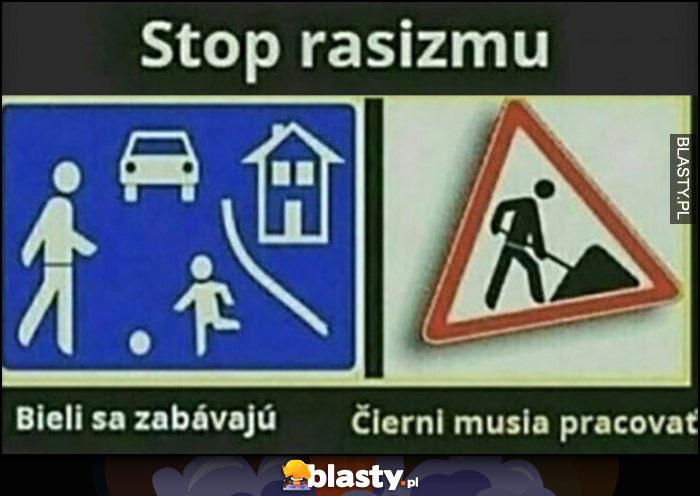 Stop rasizmowi: biali się bawią, czarni muszą pracować znaki drogowe czeskie memy