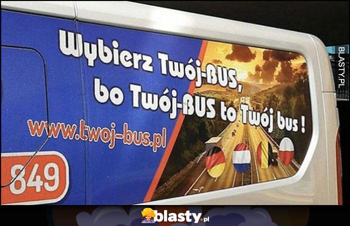Wybierz Twój-BUS, bo Twój-BUS to Twój bus hasło reklamowe
