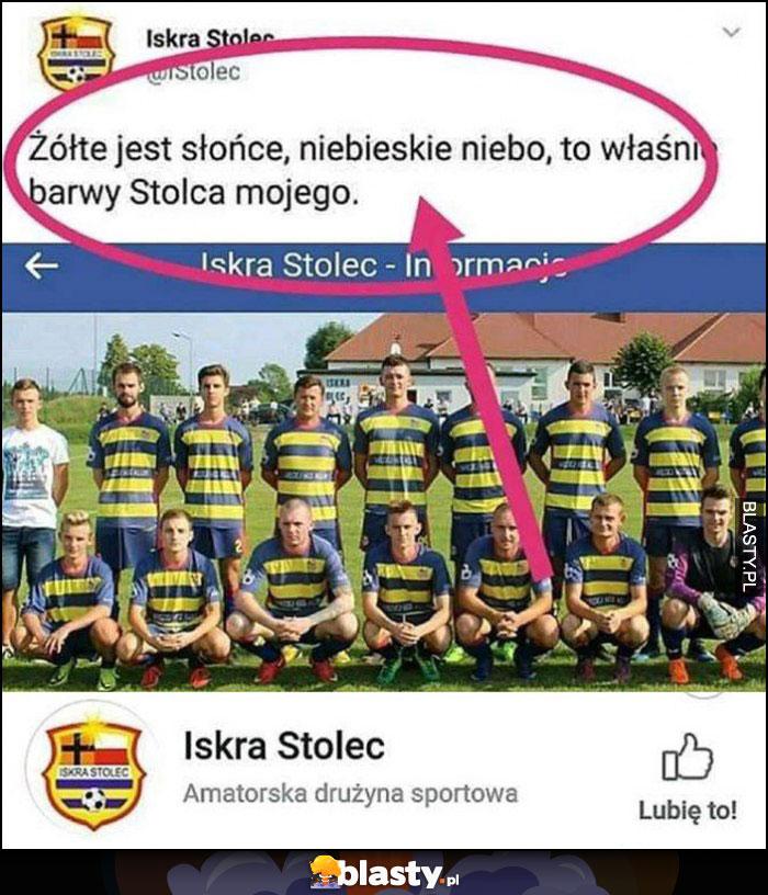 Żółte jest słońce, niebieskie niebo, to właśnie barwy Stolca mojego drużyna piłkarska Iskra Stolec