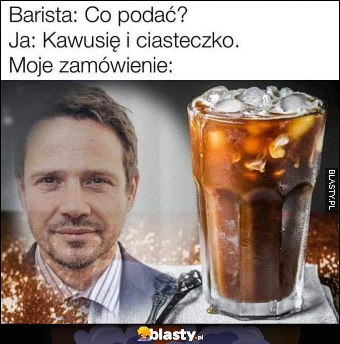 Barista: co podać, ja: kawusię i ciasteczko, moje zamówienie: Trzaskowski