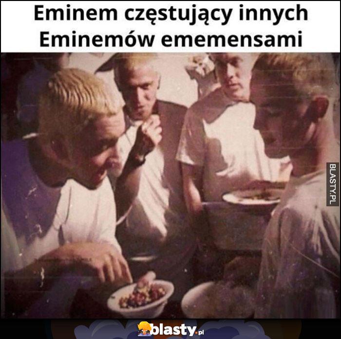 Eminem częstujący innych Eeminemów emememsami