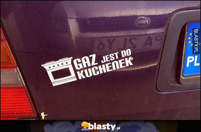 Gaz jest do kuchenek naklejka na samochodzie