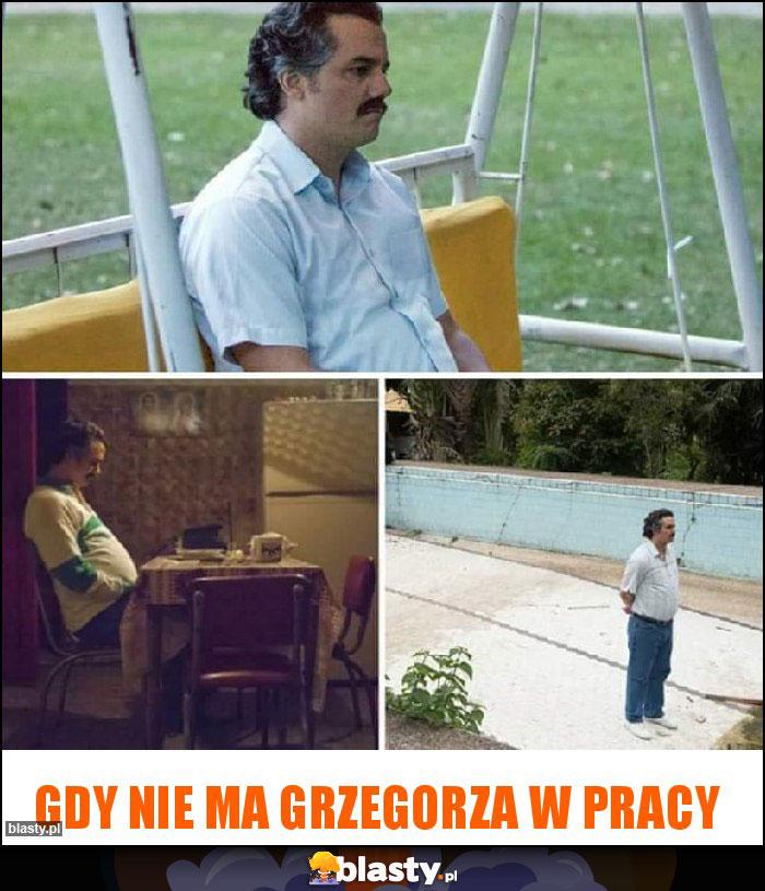 Gdy nie ma Grzegorza w pracy