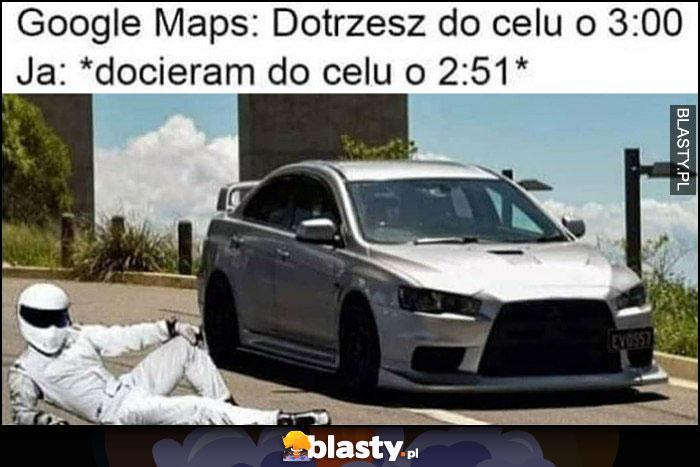 Google Maps: dotrzesz do celu o 3:00, ja docieram do celu o 2:51 Stig kierowca rajdowy