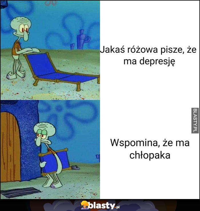 Jakaś dziewczyna pisze, że ma depresję ale wspomina, że ma chłopaka Spongebob