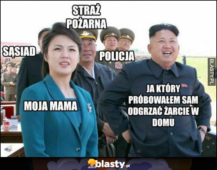 Kim Jong Un: ja który próbowałem sam odgrzać żarcie w domu, mama, sąsiad, policja, straż pożarna