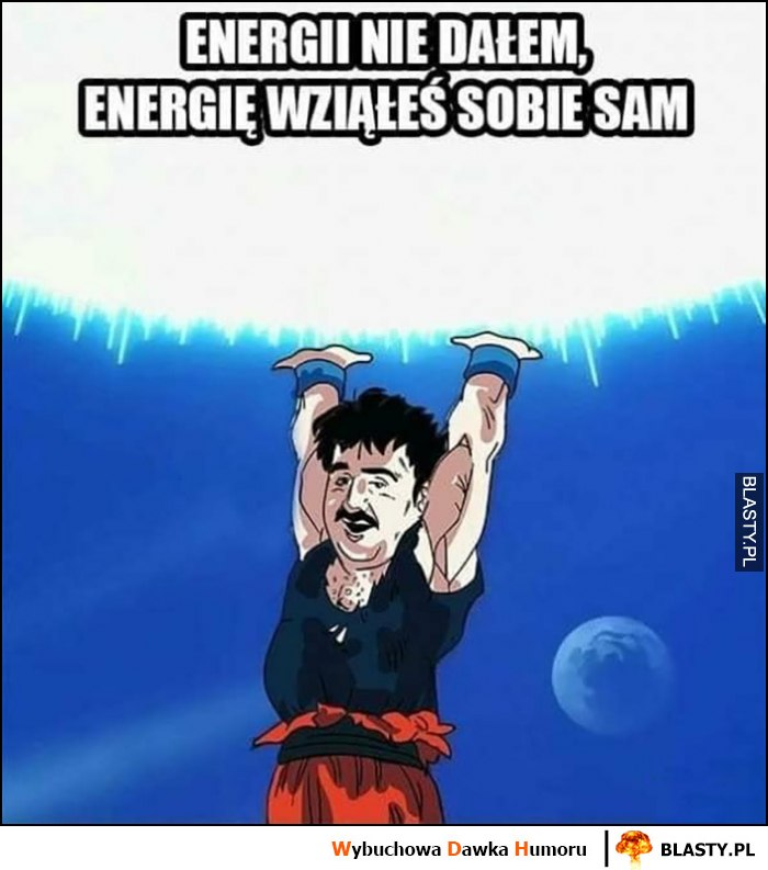 Krzysztof Krawczyk Goku Dragonball energii nie dałem, energię wziąłeś sobie sam
